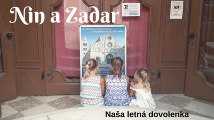 Nin a Zadar. Naša letná dovolenka